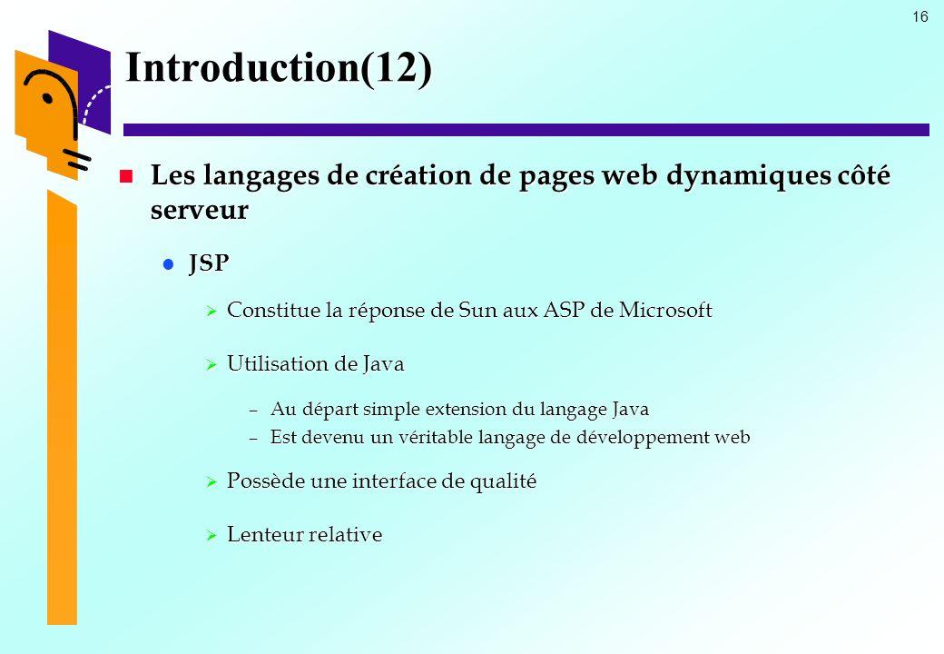 16 Introduction(12) Les langages de création de pages web dynamiques côté serveur Les langages de création de pages web dynamiques côté serveur JSP JS