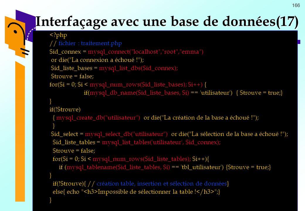 166 Interfaçage avec une base de données(17) <?php // fichier : traitement.php $id_connex = mysql_connect(