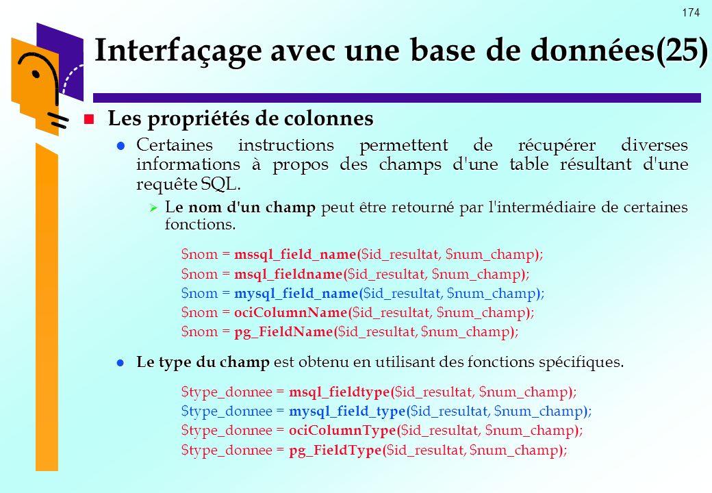 174 Interfaçage avec une base de données(25) Les propriétés de colonnes Les propriétés de colonnes Certaines instructions permettent de récupérer dive