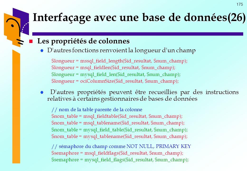 175 Interfaçage avec une base de données(26) Les propriétés de colonnes Les propriétés de colonnes D'autres fonctions renvoient la longueur d'un champ