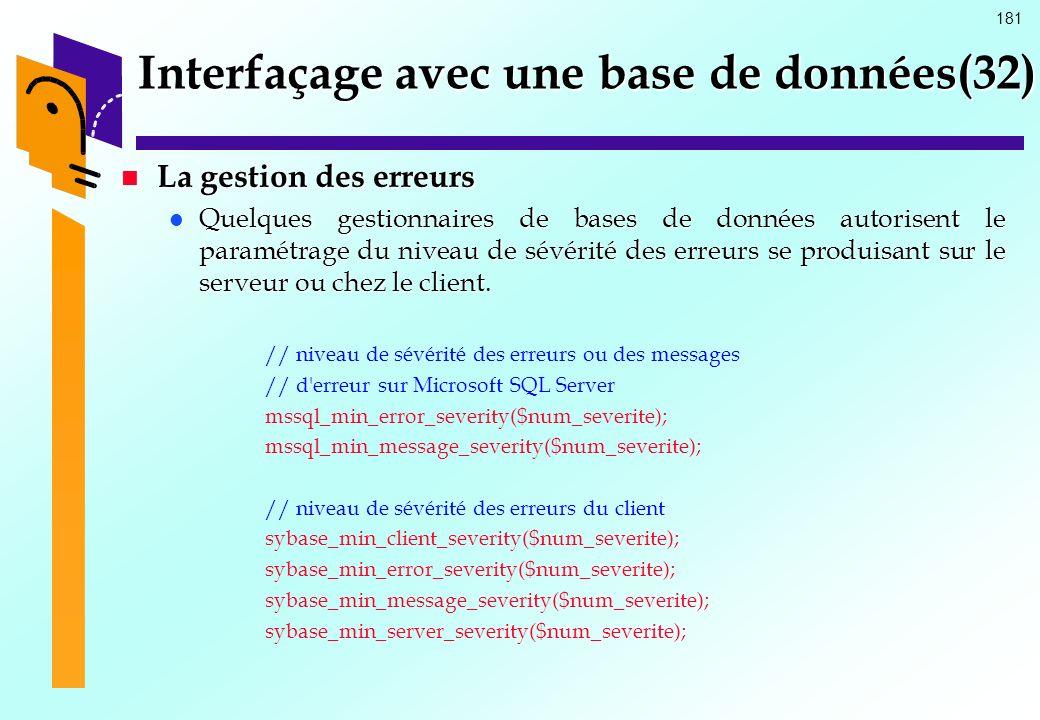 181 Interfaçage avec une base de données(32) La gestion des erreurs La gestion des erreurs Quelques gestionnaires de bases de données autorisent le pa