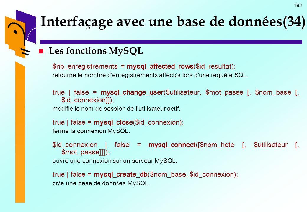 183 Interfaçage avec une base de données(34) Les fonctions MySQL Les fonctions MySQL $nb_enregistrements = mysql_affected_rows($id_resultat); retourne
