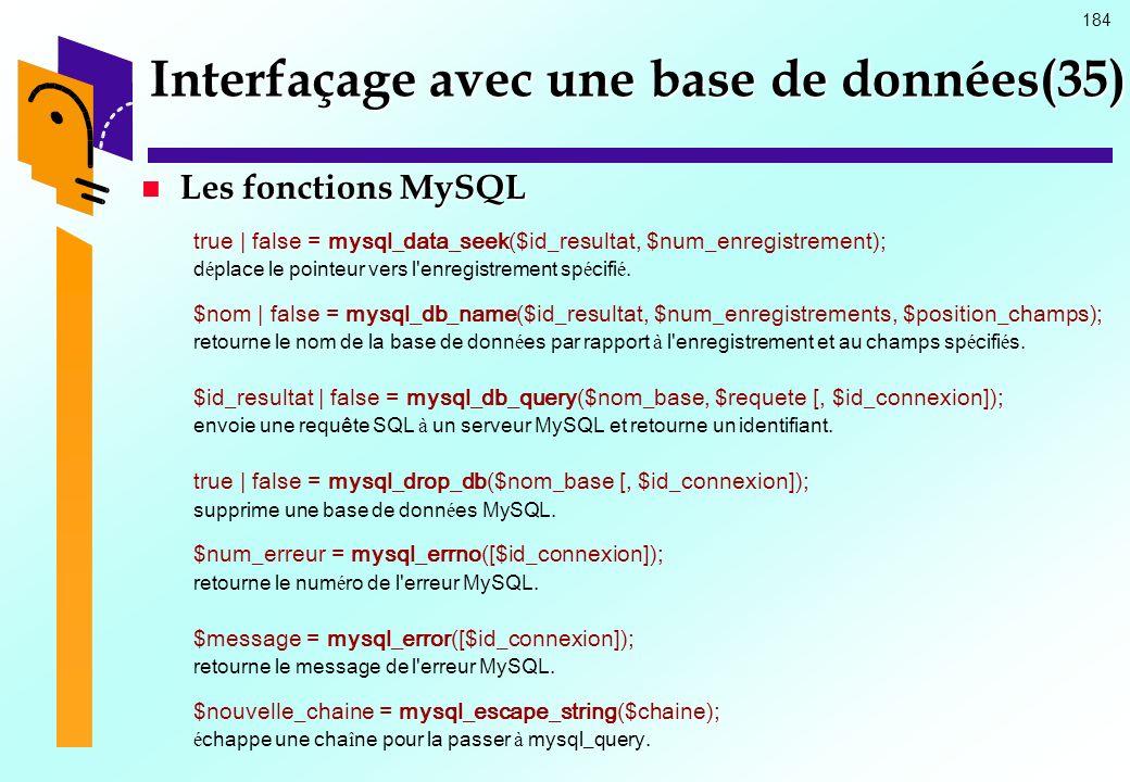 184 Interfaçage avec une base de données(35) Les fonctions MySQL Les fonctions MySQL true | false = mysql_data_seek($id_resultat, $num_enregistrement)