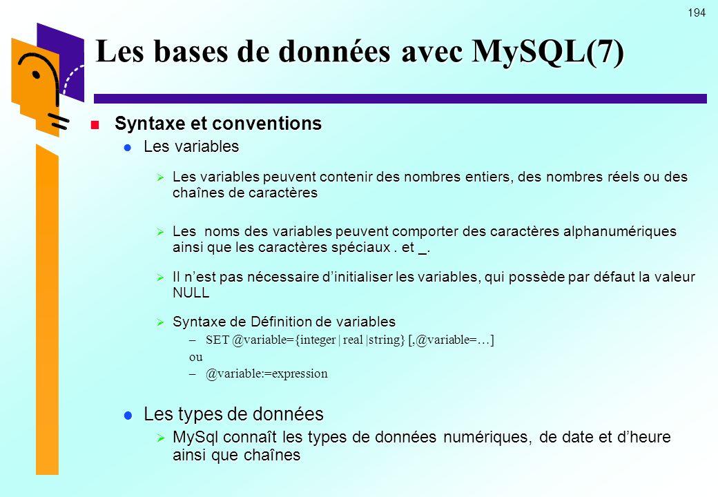 194 Les bases de données avec MySQL(7) Syntaxe et conventions Syntaxe et conventions Les variables Les variables Les variables peuvent contenir des no
