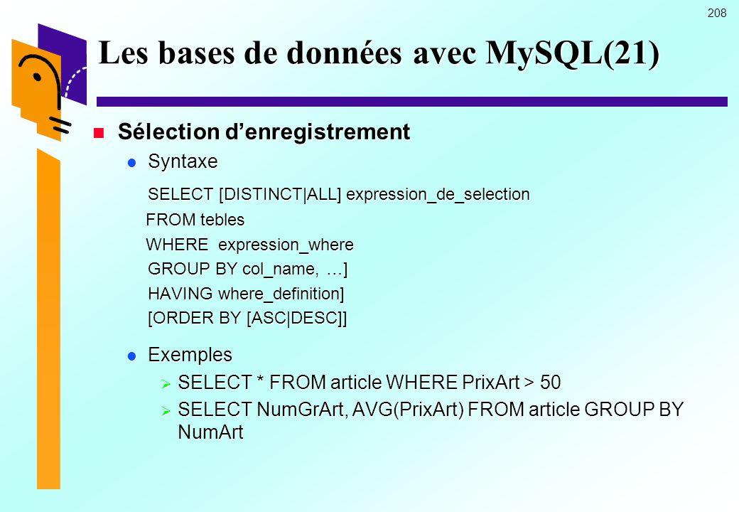 208 Les bases de données avec MySQL(21) Sélection denregistrement Sélection denregistrement Syntaxe Syntaxe SELECT [DISTINCT|ALL] expression_de_select