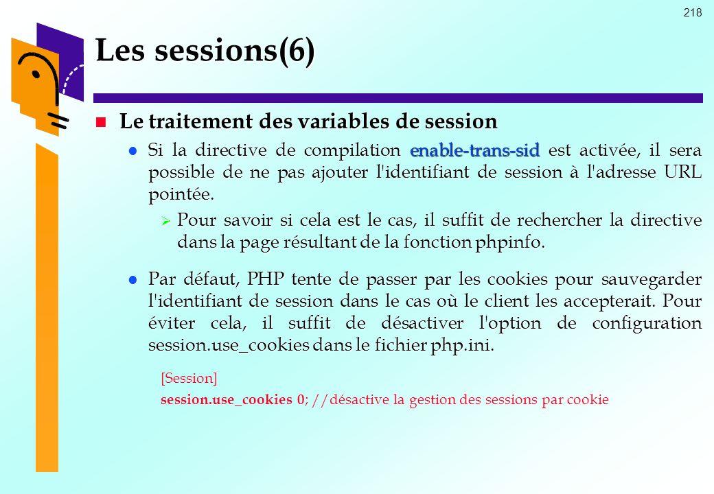 218 Les sessions(6) Le traitement des variables de session Le traitement des variables de session Si la directive de compilation enable-trans-sid est