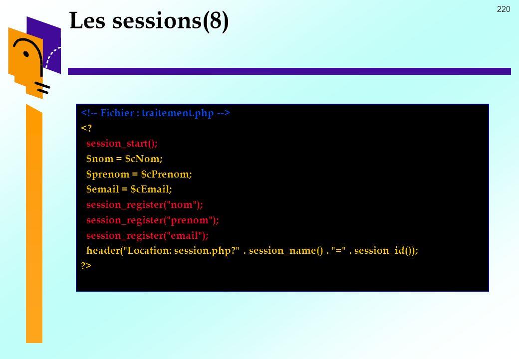 220 Les sessions(8) <? session_start(); $nom = $cNom; $prenom = $cPrenom; $email = $cEmail; session_register(