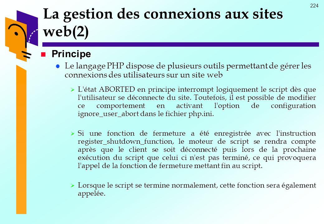 224 La gestion des connexions aux sites web(2) Principe Principe Le langage PHP dispose de plusieurs outils permettant de gérer les connexions des uti