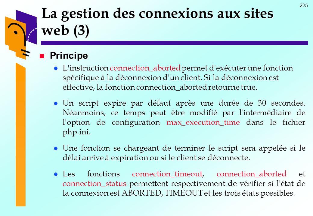 225 La gestion des connexions aux sites web (3) Principe Principe L'instruction permet d'exécuter une fonction spécifique à la déconnexion d'un client