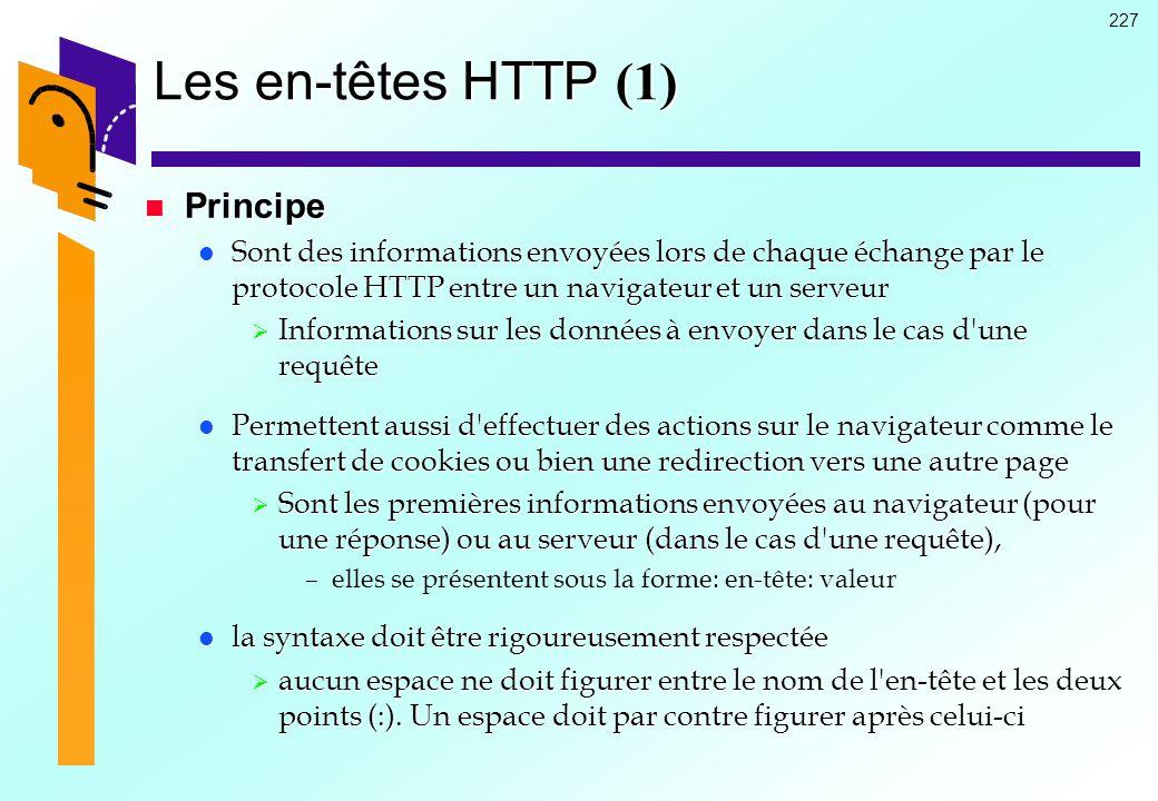 227 Les en-têtes HTTP (1) Principe Principe Sont des informations envoyées lors de chaque échange par le protocole HTTP entre un navigateur et un serv