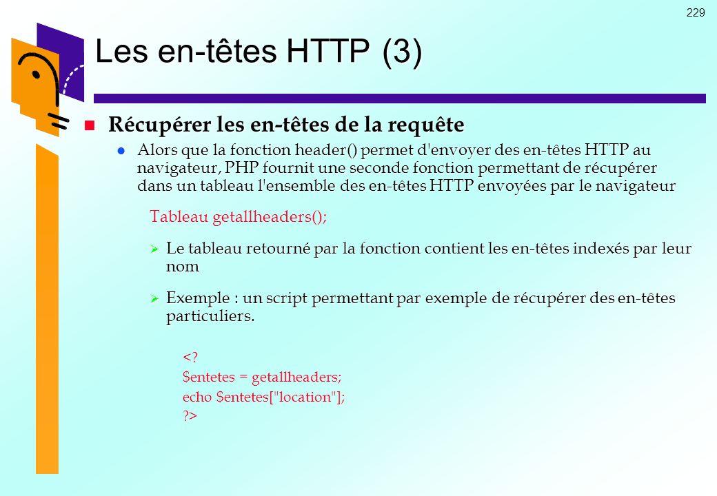 229 Les en-têtes HTTP (3) Récupérer les en-têtes de la requête Récupérer les en-têtes de la requête Alors que la fonction header() permet d'envoyer de