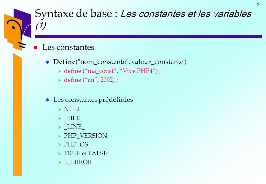 29 Syntaxe de base : Les constantes et les variables (1) Les constantes Define (