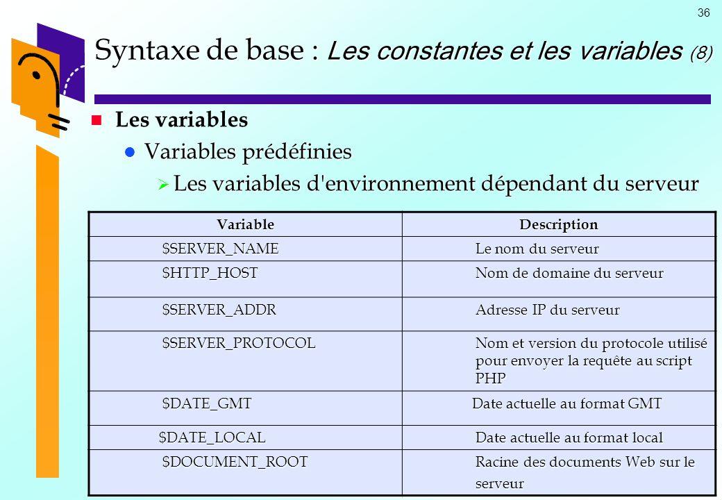 36 Syntaxe de base : Les constantes et les variables (8) Les variables Variables prédéfinies Variables prédéfinies Les variables d'environnement dépen