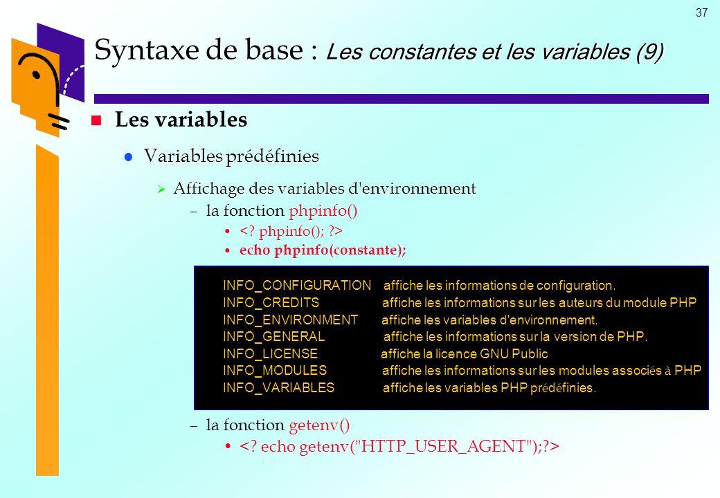 37 Syntaxe de base : Les constantes et les variables (9) Les variables Variables prédéfinies Variables prédéfinies Affichage des variables d'environne