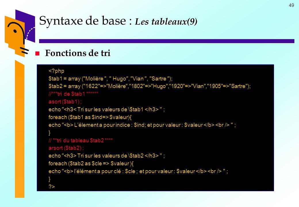 49 Syntaxe de base : Les tableaux(9) Fonctions de tri Fonctions de tri <?php $tab1 = array (