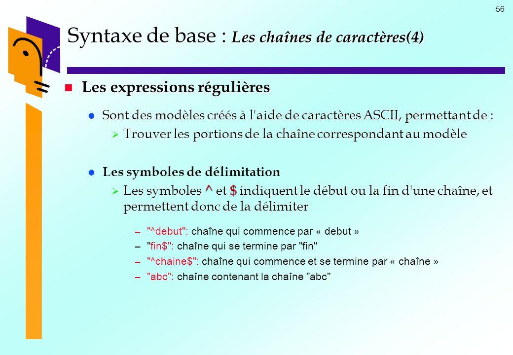 56 Syntaxe de base : Les chaînes de caractères(4) Les expressions régulières Les expressions régulières Sont des modèles créés à l'aide de caractères