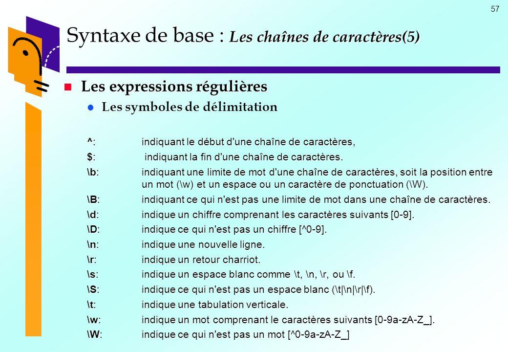 57 Syntaxe de base : Les chaînes de caractères(5) Les expressions régulières Les expressions régulières Les symboles de délimitation ^: indiquant le d