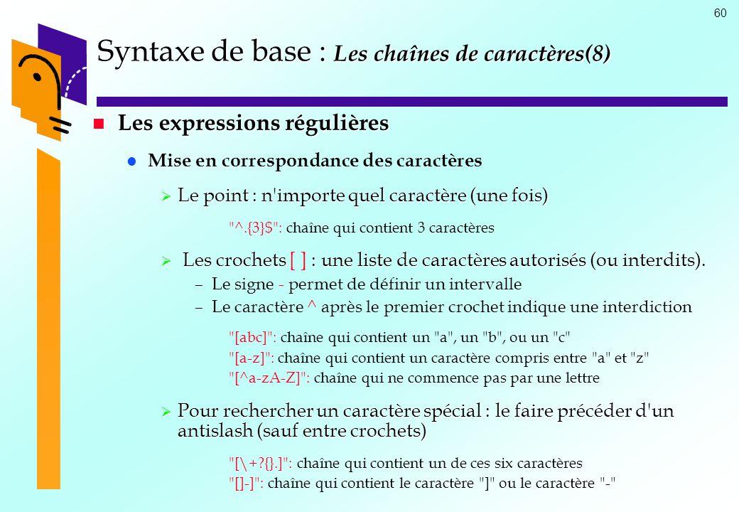 60 Syntaxe de base : Les chaînes de caractères(8) Les expressions régulières Les expressions régulières Mise en correspondance des caractères Le point