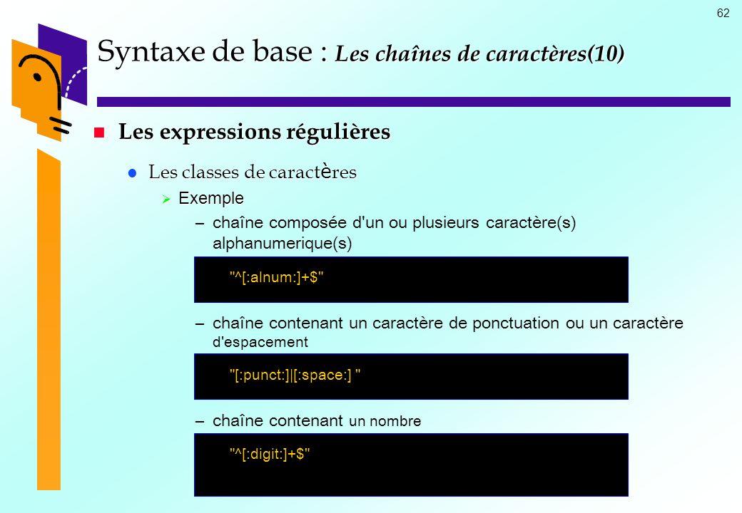 62 Syntaxe de base : Les chaînes de caractères(10) Les expressions régulières Les expressions régulières Les classes de caract è res Les classes de ca