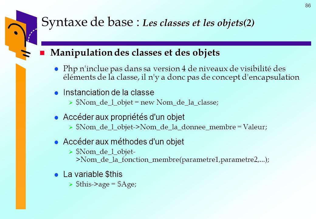 86 Syntaxe de base : Les classes et les objets(2) Manipulation des classes et des objets Manipulation des classes et des objets Php n'inclue pas dans