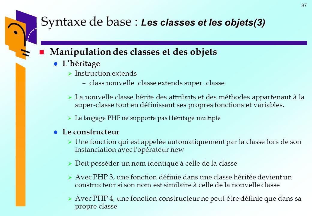 87 Syntaxe de base : Les classes et les objets(3) Manipulation des classes et des objets Manipulation des classes et des objets Lhéritage Lhéritage In