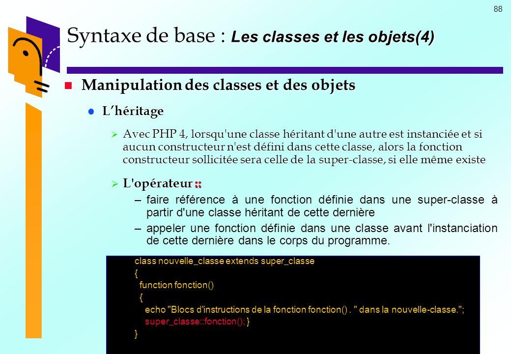 88 Syntaxe de base : Les classes et les objets(4) Manipulation des classes et des objets Manipulation des classes et des objets Lhéritage Lhéritage Av