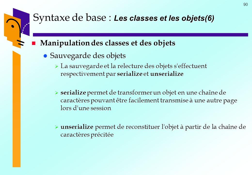 90 Syntaxe de base : Les classes et les objets(6) Manipulation des classes et des objets Manipulation des classes et des objets Sauvegarde des objets