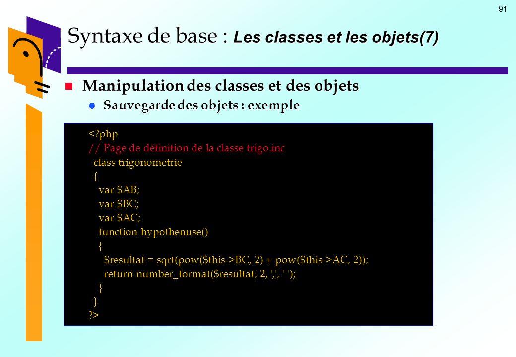 91 Syntaxe de base : Les classes et les objets(7) Manipulation des classes et des objets Manipulation des classes et des objets Sauvegarde des objets