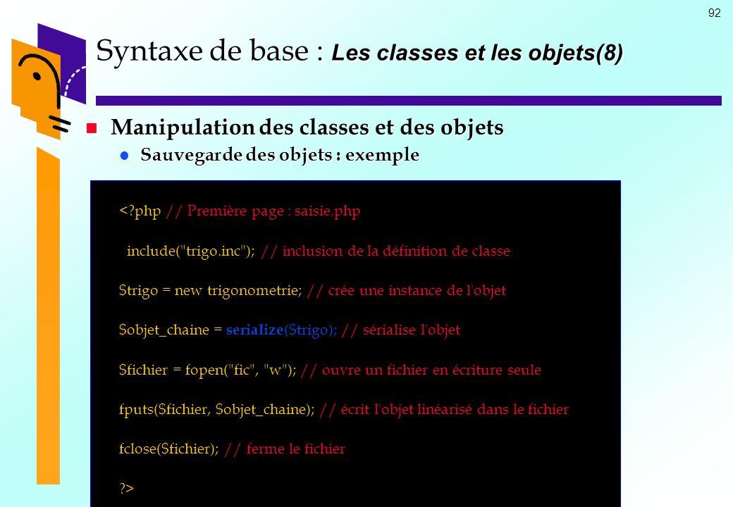 92 Syntaxe de base : Les classes et les objets(8) Manipulation des classes et des objets Manipulation des classes et des objets Sauvegarde des objets