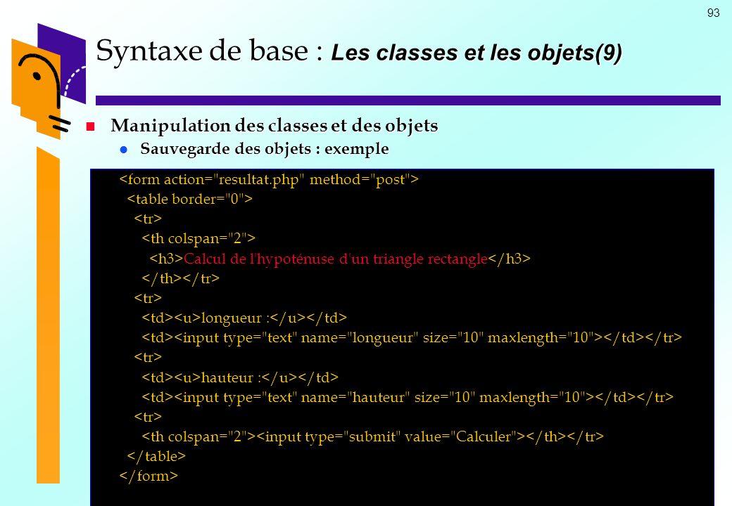 93 Syntaxe de base : Les classes et les objets(9) Manipulation des classes et des objets Manipulation des classes et des objets Sauvegarde des objets