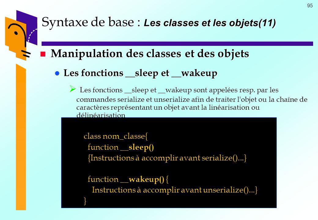 95 Syntaxe de base : Les classes et les objets(11) Manipulation des classes et des objets Manipulation des classes et des objets Les fonctions __sleep