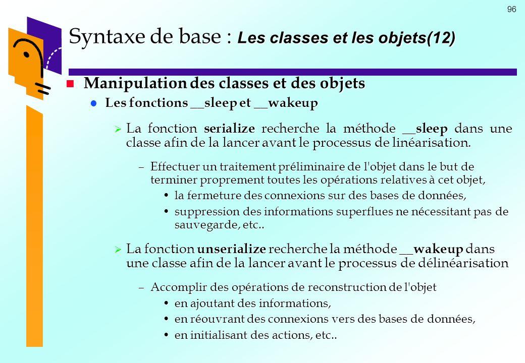 96 Syntaxe de base : Les classes et les objets(12) Manipulation des classes et des objets Manipulation des classes et des objets Les fonctions __sleep