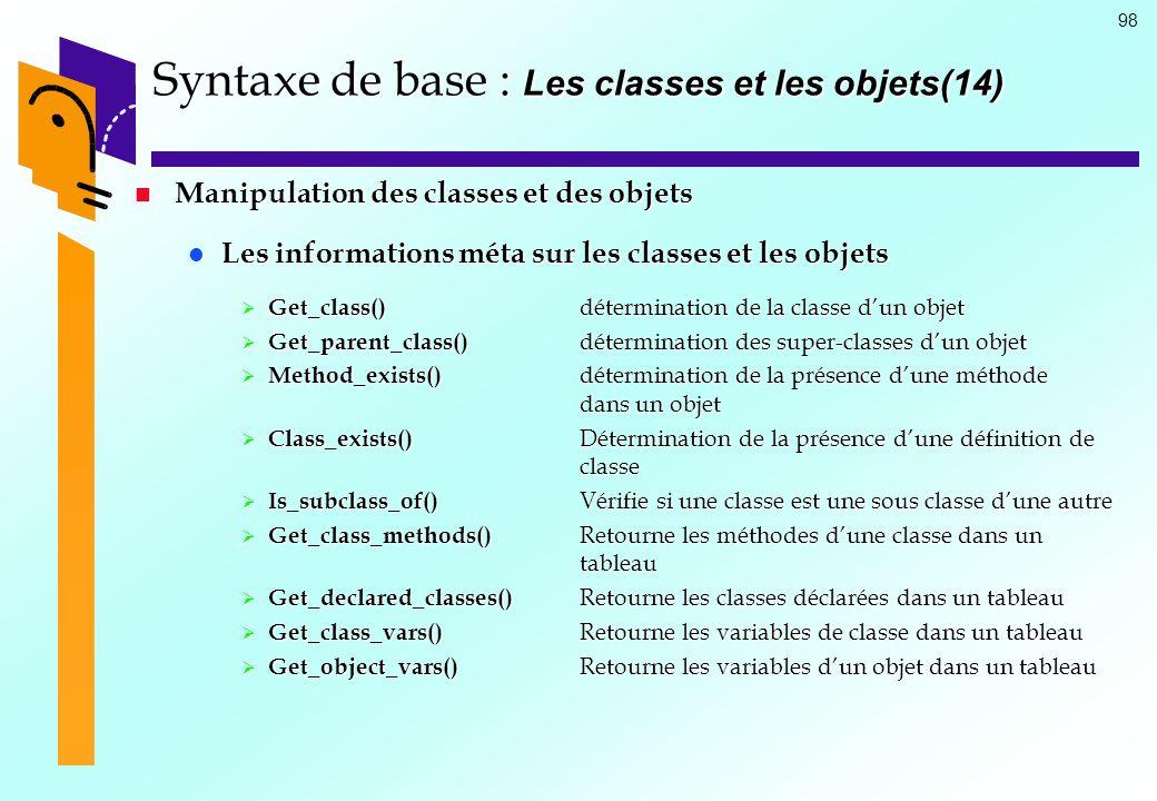 98 Syntaxe de base : Les classes et les objets(14) Manipulation des classes et des objets Manipulation des classes et des objets Les informations méta