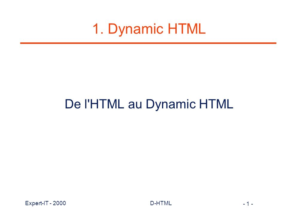 - 32 - Expert-IT - 2000D-HTML D-HTML et IE 4.x m IE4 offre des fonctionnalités de modification dynamique du contenu et des attributs de style d éléments avec réaffichage automatique sans rechargement de page m Tous les éléments HTML du document sont accessibles et modifiables via script avec réaffichage m IE4 implémente CSS1 (+- 100%) et quelques aspects de CSS2 m Support de CSS-P pour positionnement du contenu ou d élément