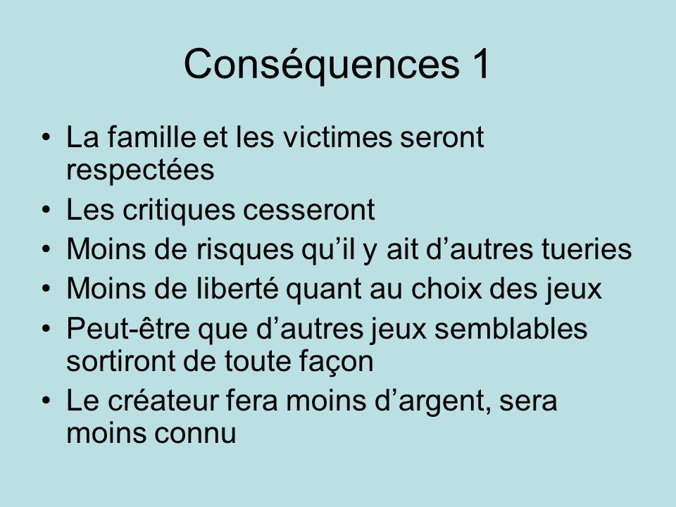 Conséquences 1 La famille et les victimes seront respectées Les critiques cesseront Moins de risques quil y ait dautres tueries Moins de liberté quant