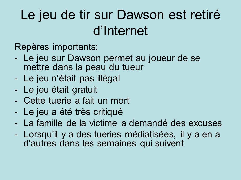 Le jeu de tir sur Dawson est retiré dInternet Repères importants: -Le jeu sur Dawson permet au joueur de se mettre dans la peau du tueur -Le jeu nétai