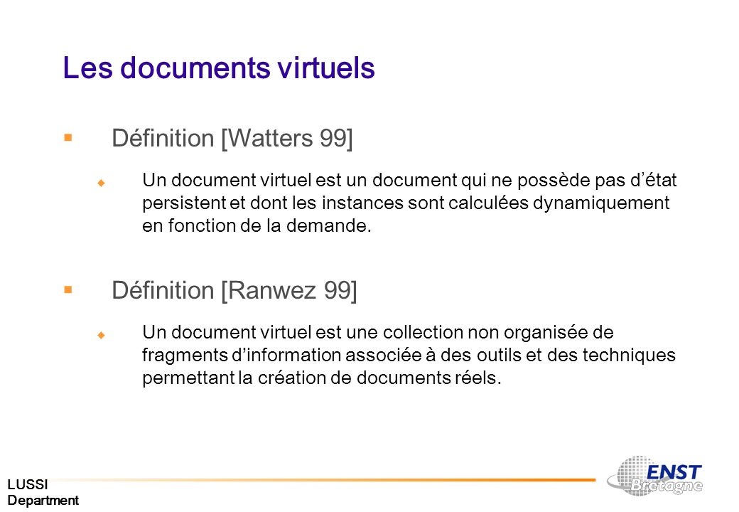 LUSSI Department Les documents virtuels D é finition [Watters 99] Un document virtuel est un document qui ne poss è de pas d é tat persistent et dont