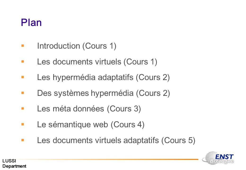 LUSSI Department Plan Introduction (Cours 1) Les documents virtuels (Cours 1) Les hypermédia adaptatifs (Cours 2) Des systèmes hypermédia (Cours 2) Le