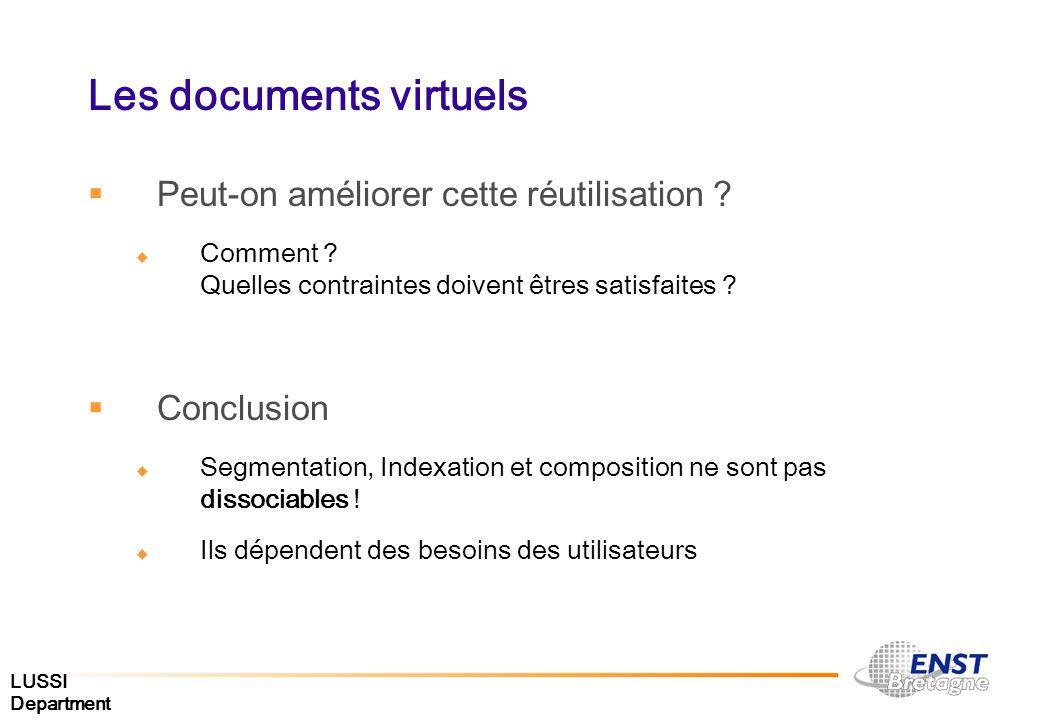 LUSSI Department Les documents virtuels Peut-on améliorer cette réutilisation ? Comment ? Quelles contraintes doivent êtres satisfaites ? Conclusion S