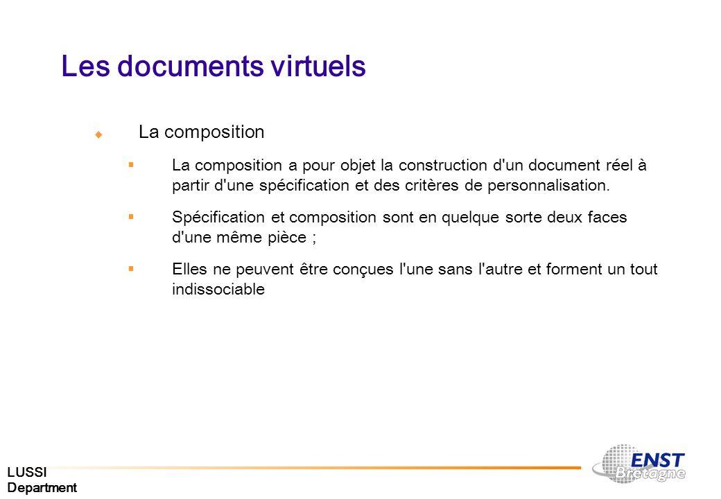 LUSSI Department Les documents virtuels La composition La composition a pour objet la construction d'un document réel à partir d'une spécification et