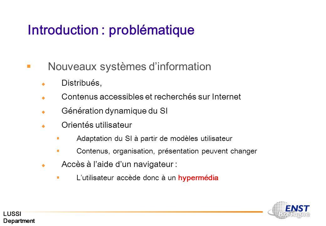 LUSSI Department Introduction : problématique Nouveaux systèmes dinformation Distribués, Contenus accessibles et recherchés sur Internet Génération dy