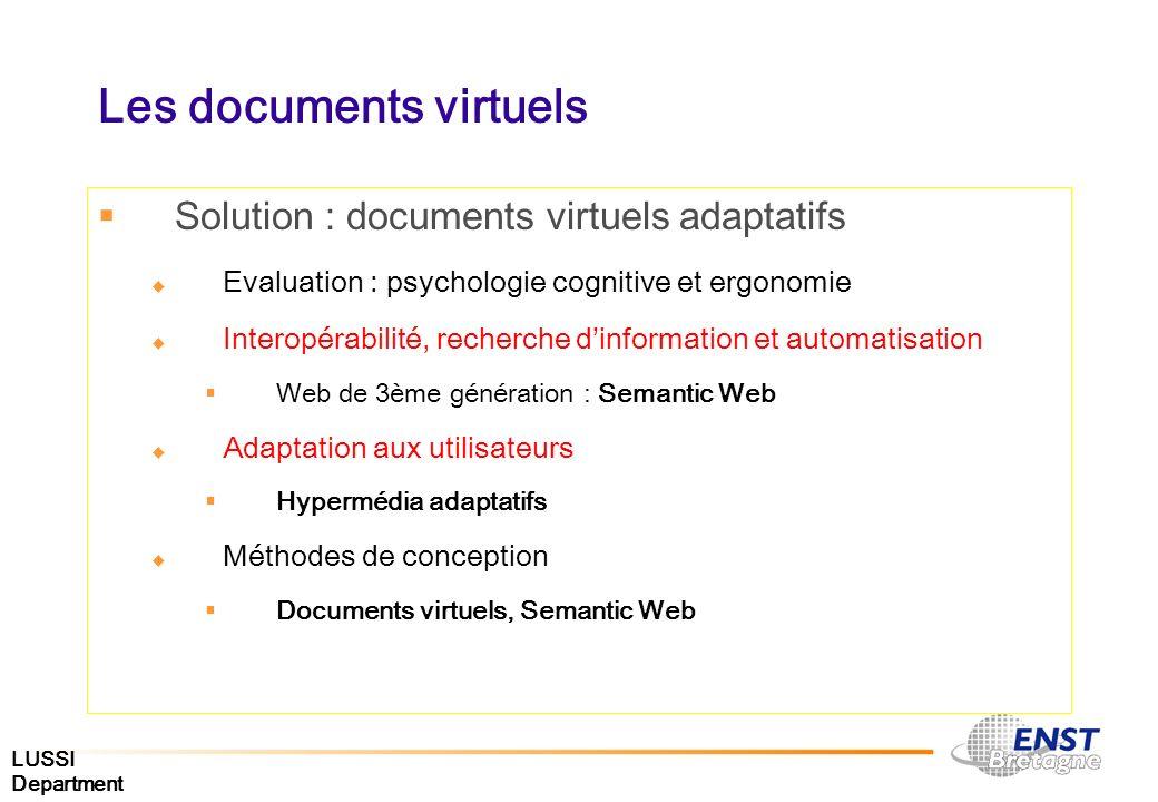 LUSSI Department Les documents virtuels Solution : documents virtuels adaptatifs Evaluation : psychologie cognitive et ergonomie Interopérabilité, rec