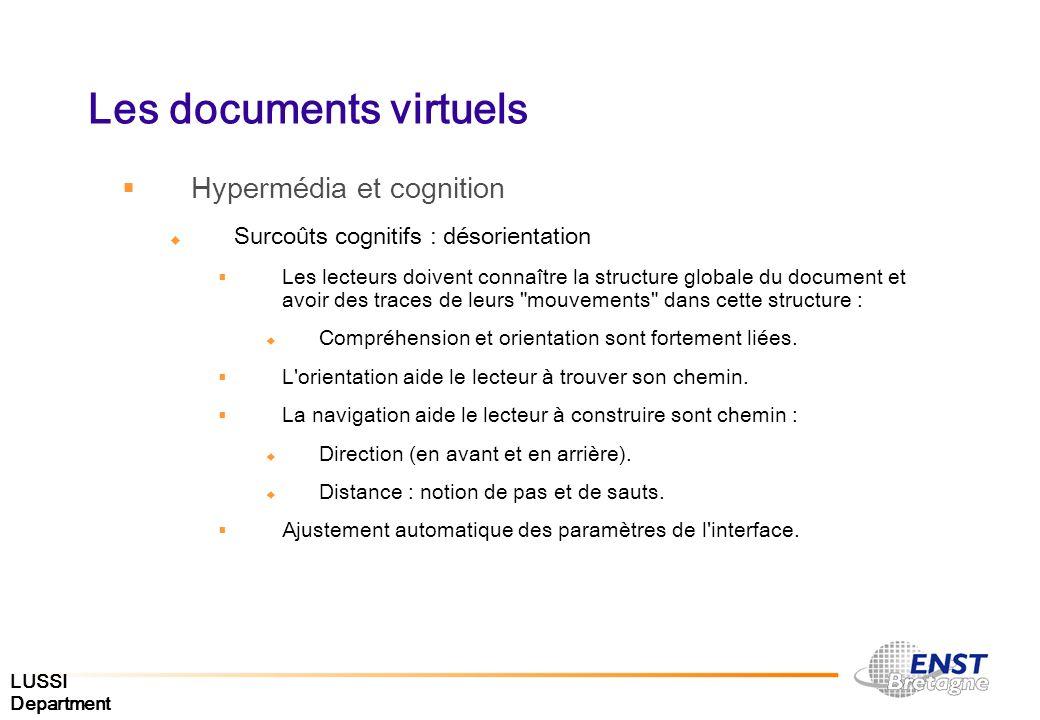 LUSSI Department Les documents virtuels Hypermédia et cognition Surcoûts cognitifs : désorientation Les lecteurs doivent connaître la structure global