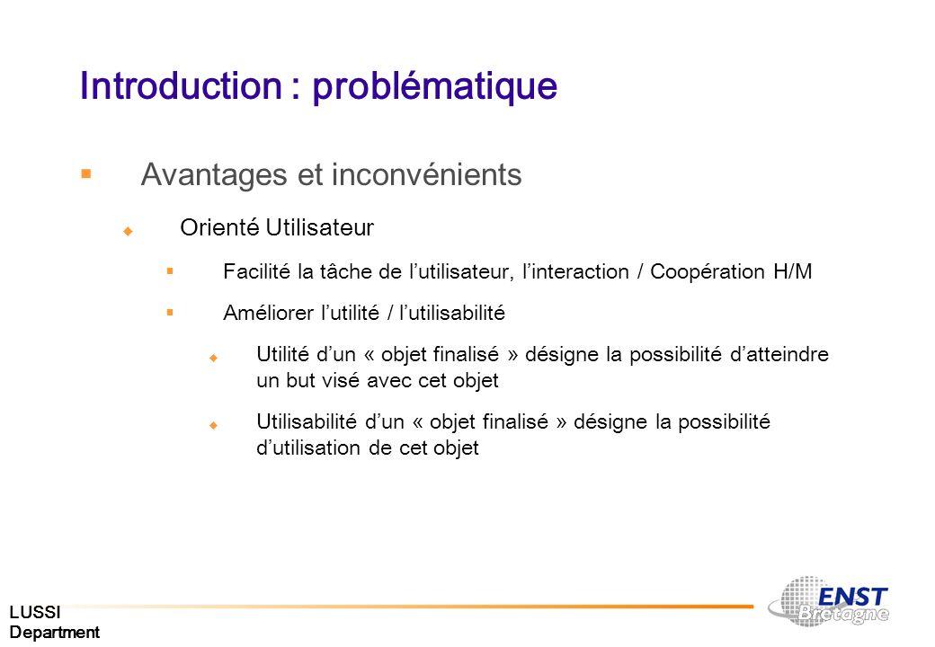 LUSSI Department Introduction : problématique Avantages et inconvénients Orienté Utilisateur Facilité la tâche de lutilisateur, linteraction / Coopéra