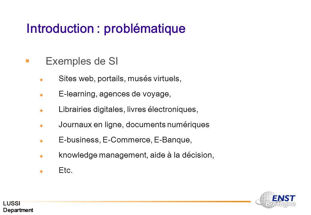 LUSSI Department Introduction : problématique Exemples de SI Sites web, portails, musés virtuels, E-learning, agences de voyage, Librairies digitales,