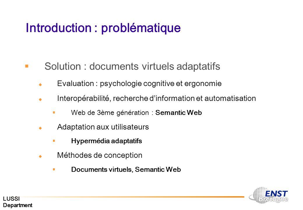 LUSSI Department Introduction : problématique Solution : documents virtuels adaptatifs Evaluation : psychologie cognitive et ergonomie Interopérabilit