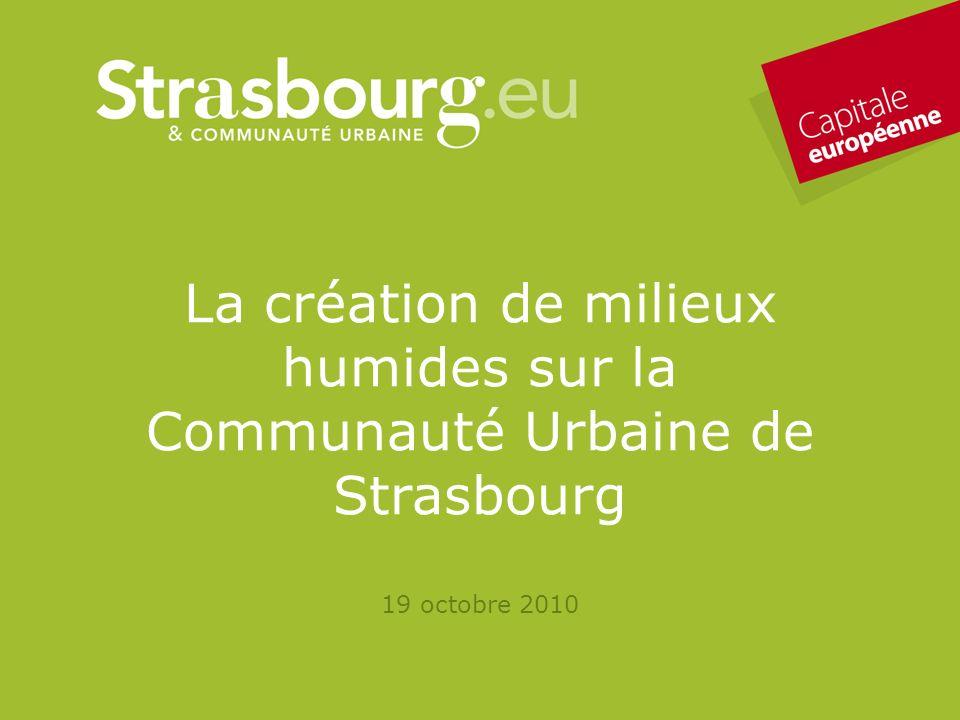 CUS - Remy Gentner 2 La création de milieux humides sur la Communauté Urbaine de Strasbourg 19 octobre 2010