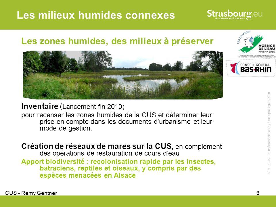 CUS - Remy Gentner 8 Les zones humides, des milieux à préserver Inventaire ( Lancement fin 2010) pour recenser les zones humides de la CUS et déterminer leur prise en compte dans les documents durbanisme et leur mode de gestion.