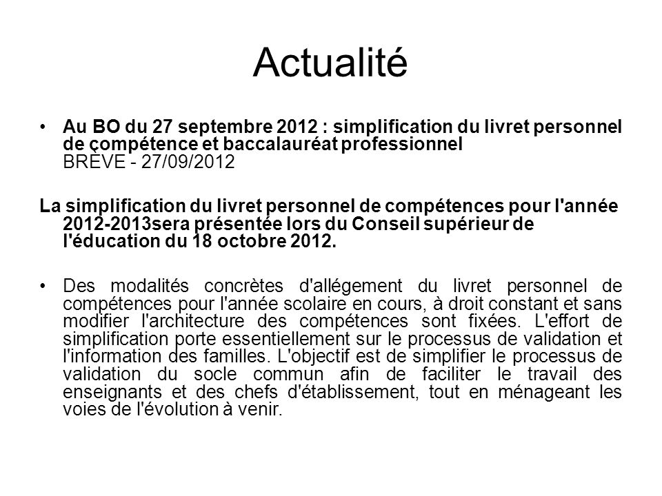 Actualité Au BO du 27 septembre 2012 : simplification du livret personnel de compétence et baccalauréat professionnel BRÈVE - 27/09/2012 La simplifica