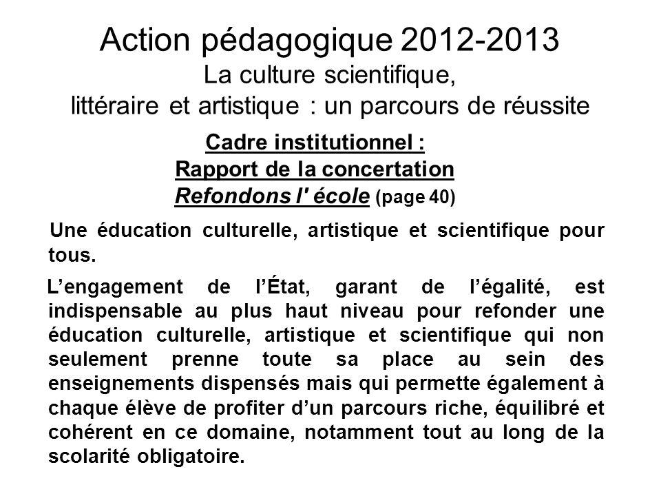 Action pédagogique 2012-2013 La culture scientifique, littéraire et artistique : un parcours de réussite Cadre institutionnel : Rapport de la concerta